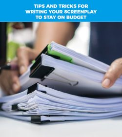 Tips and Tricks for Keeping Your Screenplay on Budget